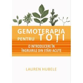 Gemoterapia pentru toti - O introducere in ingrijirile din stari acute - Lauren Hubele