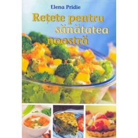 Retete pentru sanatatea noastra - carte - Elena Pridie