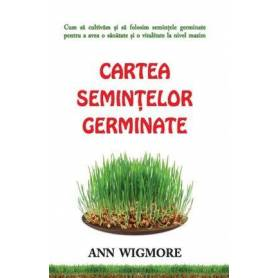 Cartea semintelor germinate - carte - Ann Wigmore