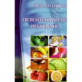 Frumusete si sanatate prin hrana vie -  carte- Elena Nita Ibrian