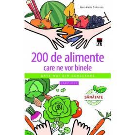 200 de alimente care ne vor binele - carte - Jean-Marie Delecroix