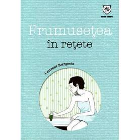 Frumusetea in retete - carte - Laurent Burgeois - House of Guides