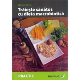 Traieste sanatos cu dieta macrobiotica - carte - Michio Kush - Paralela 45
