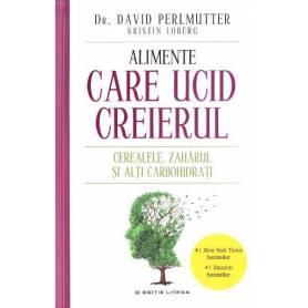 Alimente care ucid creierul - carte - David Perlmutter, Kristin Loberg - Adevar Divin