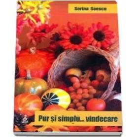 Pur si simplu… vindecare - carte - Sorina Soescu